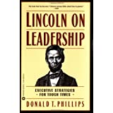 Lincoln on Leadership: Executive Strategies for Tough Times ~ Donald T. Phillips
