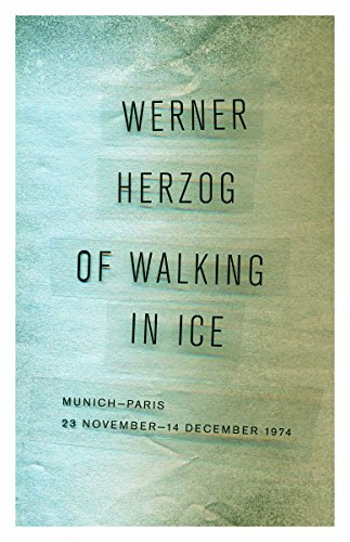 Of Walking in Ice: Munich-Paris, 23 November-14 December 1974