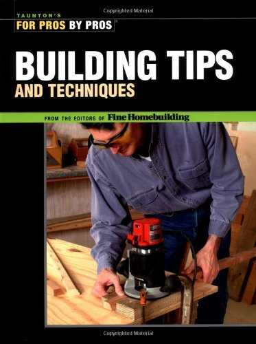Building Tips and Techniques - For Pros by Pros - Taunton Press - RC-T070766 - ISBN: 1561586870 - ISBN-13: 9781561586875