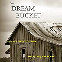 The Dream Bucket (       UNABRIDGED) by Mary Lou Cheatham Narrated by Clay Lomakayu