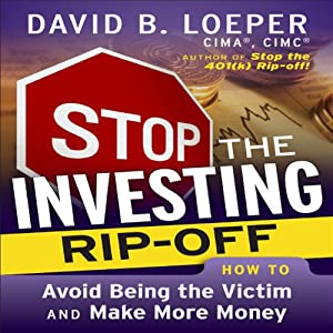 Stop the Investing Rip-Off: How to Avoid Being a Victim and Make More Money | [David B. Loeper]