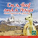 On a Hoof and a Prayer: Around Argentina at a Gallop Audiobook by Polly Evan Narrated by Lucy Scott