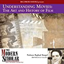 Understanding Movies: The Art and History of Film: The Modern Scholar  by Raphael Shargel