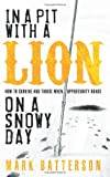 img - for In a Pit with a Lion on a Snowy Day: How to Survive and Thrive When Opportunity Roars book / textbook / text book