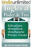 Ingl�s al Poder de Tres: Aprende ingl�s ahora con el mejor libro de ingl�s al mejor precio.