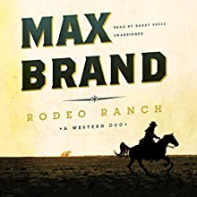 Rodeo Ranch: A Western Duo (       UNABRIDGED) by Max Brand Narrated by Barry Press