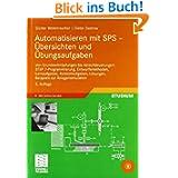 Automatisieren mit SPS - Übersichten und Übungsaufgaben: Von Grundverknüpfungen bis Ablaufsteuerungen: STEP 7-...
