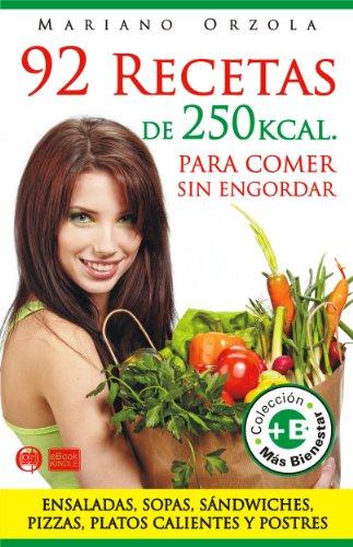 92 RECETAS DE 250 CALORÍAS - Para comer sin engordar: Ensaladas, sopas, sándwiches, pizzas, platos calientes y postres (Colección +BIENESTAR)