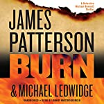Burn (       UNABRIDGED) by James Patterson, Michael Ledwidge Narrated by Danny Mastrogiorgio