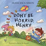 Francesca Simon Don't Be Horrid, Henry!