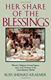 img - for Her Share of the Blessings: Women's Religions among Pagans, Jews, and Christians in the Greco-Roman World (Oxford Paperbacks) by Kraemer Ross Shepard (1994-01-20) Paperback book / textbook / text book