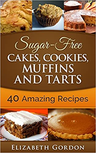 Sugar-Free Cakes, Cookies, Muffins and Tarts: Sugar-Free Cakes, Cookies, Muffins and Tarts