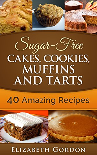 Sugar-Free Cakes, Cookies, Muffins and Tarts: Sugar-Free Cakes, Cookies, Muffins and Tarts by Elizabeth Gordon