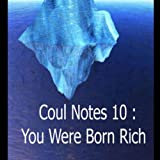 Coul Notes 10: You Were Born Rich