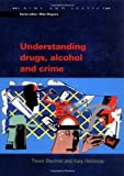 img - for Understanding Drugs, Alcohol and Crime (Crime & Justice) by Bennett, Trevor, Holloway, Katy (2005) Paperback book / textbook / text book