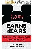 Cami Earns Her Ears: My Secret Walt Disney World Cast Member Diary (Earning Your Ears Book 6)