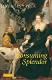 img - for Consuming Splendor: Society and Culture in Seventeenth-Century England by Linda Levy Peck (2005-09-19) book / textbook / text book