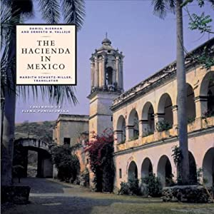 The Hacienda in Mexico Daniel Nierman, Ernesto H. Vallejo, Mardith Schuetz-Miller and Elena Poniatowska