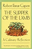 The Supper of the Lamb: A Culinary Reflection (Harvest/HBJ Book) (0156868938) by Robert Farrar Capon