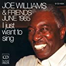 Williams, Joe: Joe Williams and Friends, June 1985 - I Just Want To Sing
