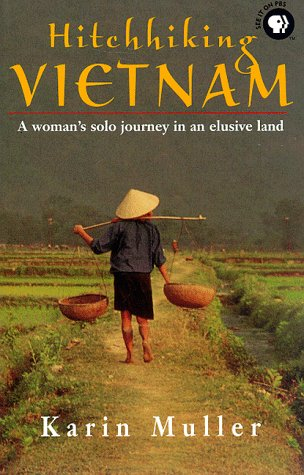Hitchhiking Vietnam : A Woman's Solo Journey in an Elusive Land, KARIN MULLER
