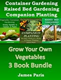 img - for Grow Your Own Vegetables - 3 Book Bundle: The Vegetable Growers Guide to Companion Planting: The Role of Flowers, Herbs & Organic Thinking. Raised Bed Gardening.Vegetable Container Gardening book / textbook / text book