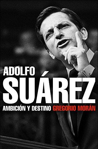 Adolfo Suárez: Ambición y destino (DEBATE)