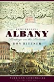 Remembering Albany:: Heritage on the Hudson (American Chronicles (History Press))