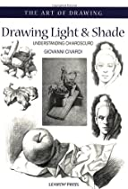 Free Drawing Light and Shade: Understanding Chiaroscuro (The Art of Drawing) Ebooks & PDF Download