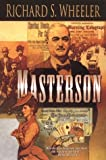 Masterson (0312870477) by Wheeler, Richard S.