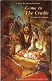img - for COME TO THE CRADLE: A Study for Advent Christmas by Robert E. Luccock (Softcover 5 x 8 inches, 48 pages, Scriptures for the Church Seasons Series) book / textbook / text book