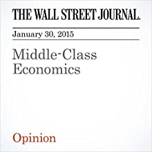 Middle-Class Economics (       UNABRIDGED) by The Wall Street Journal Narrated by Ken Borgers