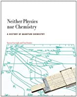 Neither Physics nor Chemistry: A History of Quantum Chemistry