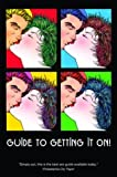 Guide to Getting It On!: Includes Dating, Kissing, Love, Sex, Romance, Marriage, Oral Sex, Fellatio, Cunnillingus, Intercourse, Orgasms, Masturbation, Cybersex, the Prostate, (1885535678) by Joannides, Paul