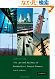 The Law and Business of International Project Finance: A Resource for Governments, Sponsors, Lawyers, and Project Particip...