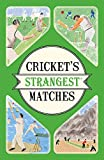 Crickets Strangest Matches: Extraordinary but True Stories from Over a Century of Cricket