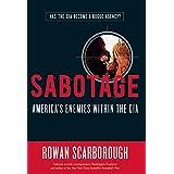 Sabotage: America's Enemies within the CIA ~ Rowan Scarborough