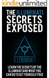 The Illuminati Secrets Exposed: Learn the Secrets of the Illuminati and What You Can Do To Set Yourself Free (Illuminati , Secret Society, Royal Family, ... World Order, Being Free) (English Edition)