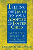 img - for by Keefer, Betsy, Schooler, Jayne E., Schooler, Jayne, Keefer, Telling the Truth to Your Adopted or Foster Child: Making Sense of the Past (2000) Paperback book / textbook / text book