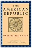 img - for The American Republic: Its Constitution, Tendencies and Destiny (Orestes A. Brownson, Works in Political Philosophy) book / textbook / text book