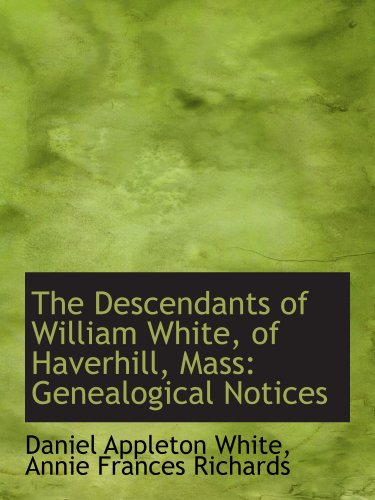 The Descendants of William White, of Haverhill, Mass: Genealogical Notices