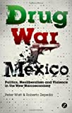 Drug War Mexico: Politics, Neoliberalism and Violence in the New Narcoeconomy (1848138865) by Watt, Peter