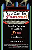 img - for You Can Be Famous: Insider Secrets to Getting Free Publicity book / textbook / text book