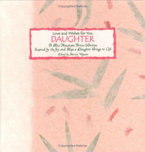 Love and Wishes for You, Daughter: A Blue Mountain Arts Collection Inspired by the Joy and Hope a Daughter Brings to Life (Language Of... Series)