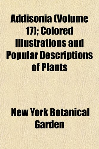 Addisonia (Volume 17); Colored Illustrations and Popular Descriptions of Plants