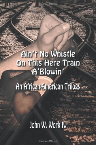 Ain't No Whistle on This Here Train A'Blowin': An African-American Trilogy