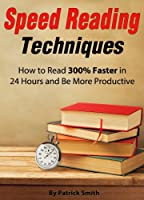 Speed Reading Techniques: How to Read 300% Faster in 24 Hours and Be More Productive (Speed Reading, Study Skills, Rapid Reading, Be More Productive, Pedagogy) (English Edition)
