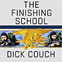The Finishing School: Earning the Navy SEAL Trident Audiobook by Dick Couch Narrated by Arthur Morey