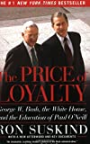 The Price of Loyalty: George W. Bush, the White House, and the Education of Paul O'Neill (0743255461) by Suskind, Ron
