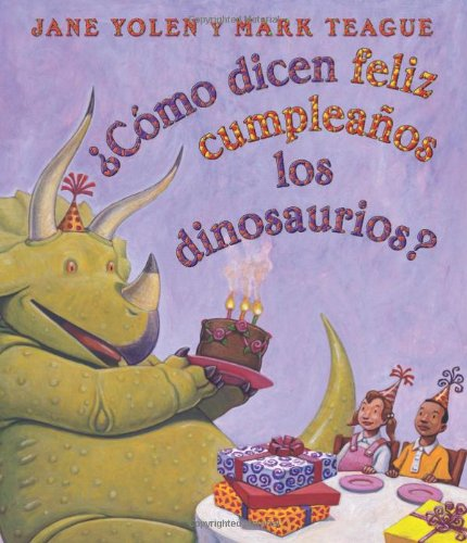 Como Dicen Feliz Cumpleanos Los Dinosaurios?: (Spanish Language Edition of How Do Dinosaurs Say Happy Birthday?)